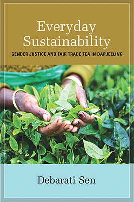 Everyday Sustainability: Gender Justice and Fair Trade in Darjeeling (SUNY Press)