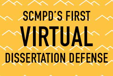 SCMPD hosted its first virtual dissertation defense for a Ph.D. Candidate
